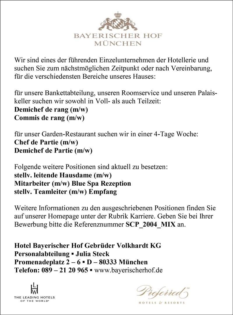 für die Bankettabteilung in Vollzeit und Teilzeit  Demichef de Rang m/w  Commis de Rang  für unser Garden-Restaurant in einer 4-Tage-Woche  Chef de Partie m/w  Demichef de Partie m/w    weitere Positionen im Haus  stellvertretende leitende Hausdame m/w  Mitarbeiter m/w Blue Spa Rezeption  stellvertretender Teamleiter m/w Empfang - Hotel Bayerischer Hof - in München - stellenecho.de